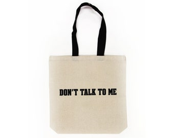 Don't Talk To Me Tote