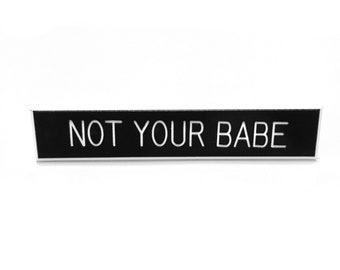 Not Your Babe Pin