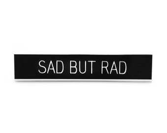 Sad But Rad Pin