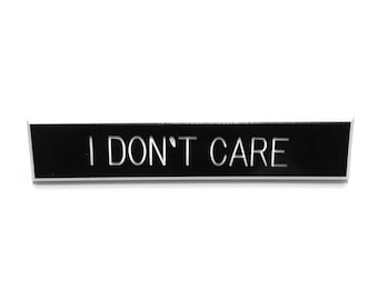 I Don't Care Pin