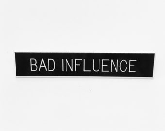 Bad Influence Pin