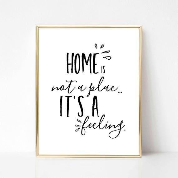 Home Is Not A Place It's A Feeling Quote Printable Real