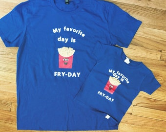 MY favorite day is Fry-Day/ Matching Tshirt's /Dad and Son