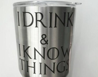 I drink and I know things - ozark trail tumbler - game of thrones quotes - game of thrones tyrion - stainless steel tumbler - insulated cup