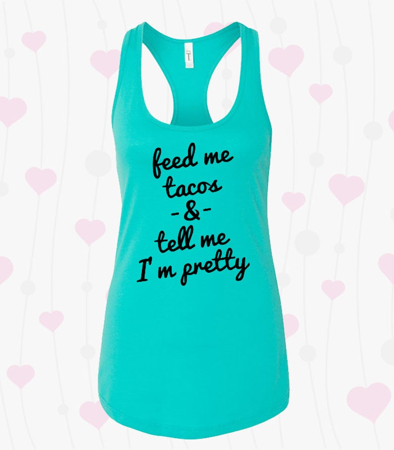 bb1cbf4227bbf Feed Me Tacos and tell me I m pretty Tank Top perfect for