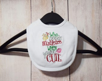 Baby Bib- Who Needs Mistletoe- Christmas Bib- Embroidered Bib- Personalized Bib- New Baby Bib- Xmas Drool Bib- Boy Bib- Girl Bib- Baby Gift