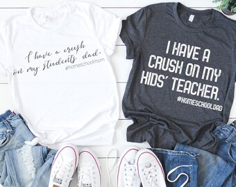 837c9b218f I Have A Crush On My Students' Dad Homeschool Mom T-Shirt