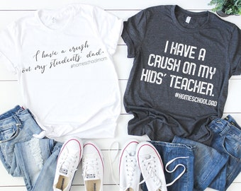 36dfc545 I Have A Crush On My Kids' Teacher Homeschool Dad T-shirt