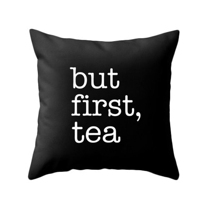 But first tea black typography throw pillow Black and white image 0