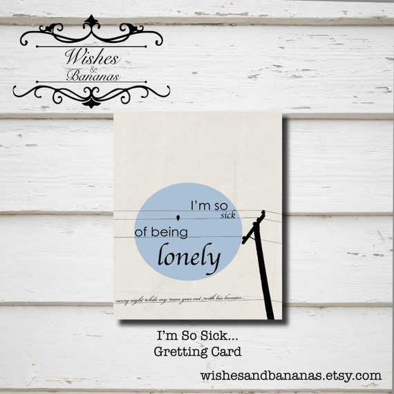Im So Sick Of Being Lonely Blank Greeting Card Rap Etsy
