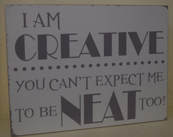 I am Creative You can't expect me to be neat too Humorous White/Gray/Distressed Wood Block Shelf Sitter Sign 8X6X1.5 NEW!