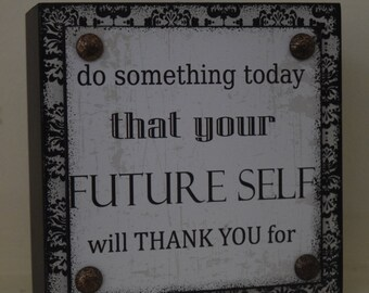 Do something today that your future self will thank you for Black White Block Shelf Sitter Wood Dimensional Sign 5x5x2 NEW!
