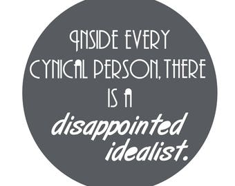 Inside every cynical person there is a disappointed idealist.