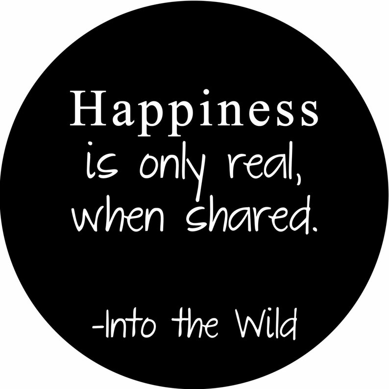 Quote Happiness Is Only Real When Shared Into The Wild Etsy