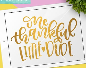 Thanksgiving SVG Files / One Thankful Little Dude SVG Files Sayings / Fall SVG for Cricut Silhouette / Fall Designs Svg