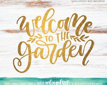 Summer SVG Cut Files / Welcome to the Garden Svg Cutting Files / Gardening SVG Files Sayings / SVG Files for Silhouette