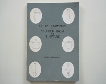 Shop Drawings of Shaker Iron and Tinware by Ejner Handberg The Berkshire Traveller Press