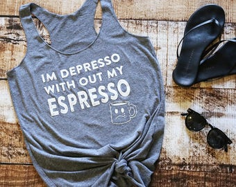 Coffee Shirt. Im Depresso Without My Espresso. Coffee Tank. Graphic Tee. But First Coffee. Coffee Tank Top. Coffee Lover. Coffee Addict.