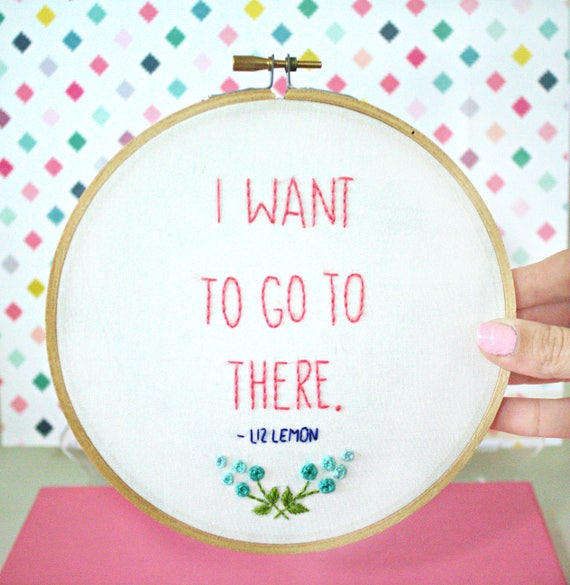 I Want To Go To Thereembroidery Hoop Artliz Lemon Quotes30 Etsy