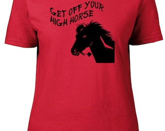Get Off Your High Horse! Novelty Ladies semi-fitted t-shirt.
