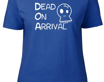 Dead on arrival. Funny.  Ladies semi-fitted t-shirt.