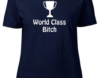 World Class B*tch. Ladies semi-fitted t-shirt.
