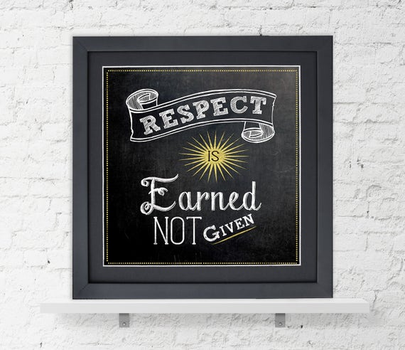 Respect Is Earned Not Given Inspirational Quote Poster Etsy