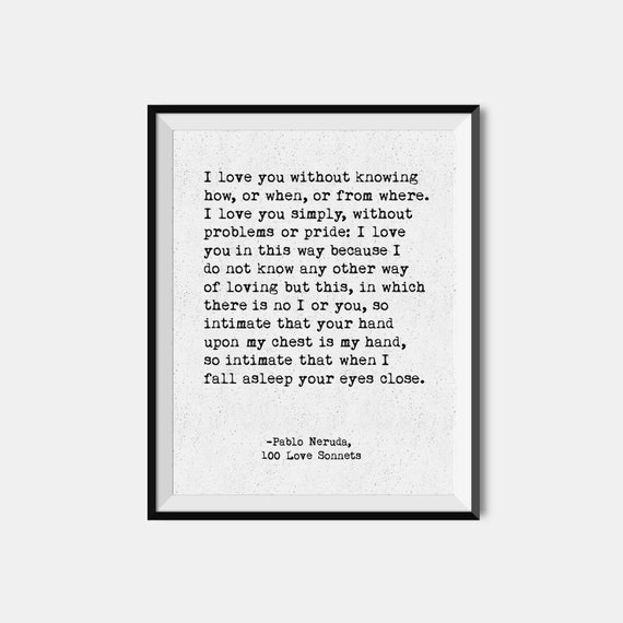 Pablo Neruda Quote / Love Poem / Poetry Print / First