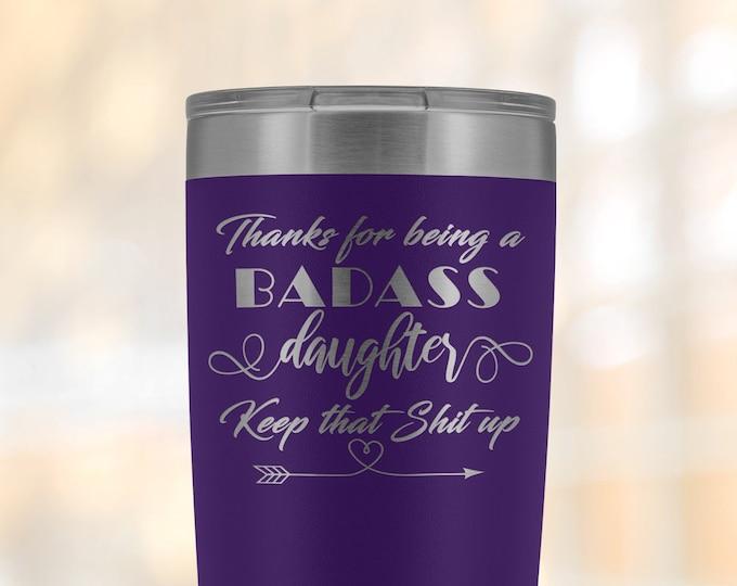 Badass Daughter, Keep that shit up, gift for daughter, 20oz Travel Mug