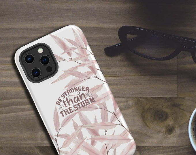 Christian Inspirational iPhone 12 case Be stronger than the storm Galaxy Note 20 iPhone 11 iPhone XR Samsung S 10 delicate rose color leaves