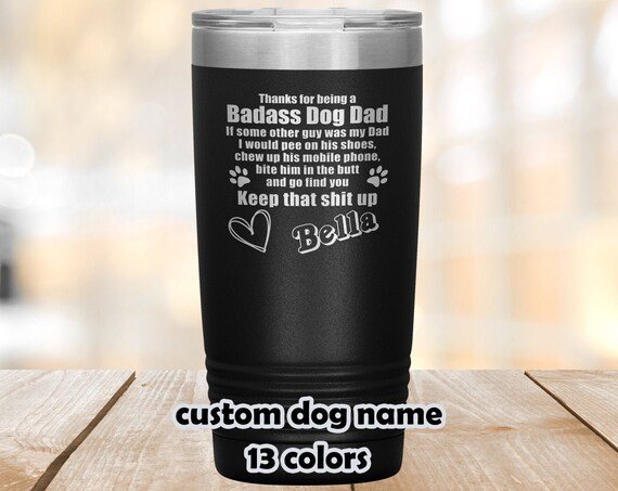 Dog Dad tumbler, Badass Dog Dad travel mug, Keep that shit up, Funny Dog Dad Cup, Personalized dog dad coffee mug, gift dogs daddy, 20oz mug