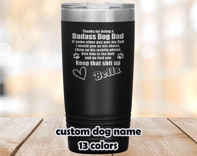 Dog Dad tumbler, Badass Dog Dad travel mug, Keep that shit up, Funny Dog Dad Cup, Personalized dog dad coffee mug, gift dogs daddy, 20oz mug
