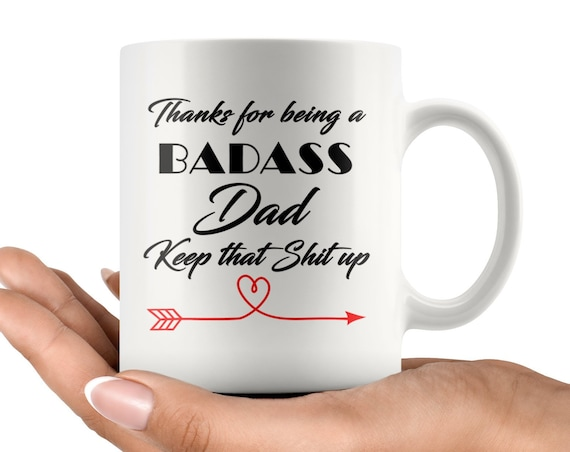 Badass Dad, Keep that shit up, Funny Cup For fathers, Gifts for dad, Christmas gift for father, best dad mug, birthday dad, dad coffee cup