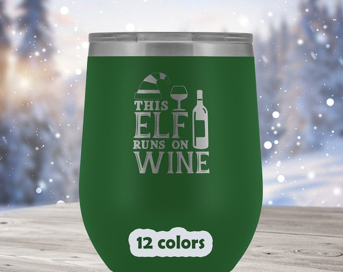 This Elf runs on Wine tumbler, Funny Christmas Stemless Wine Glass, holiday season wine glass, Mom loves wine gift, wine lover gift for her