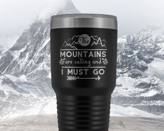 Mountain Travel Mug, Hiker Tumbler, The Mountains are Calling And I Must Go 30oz tumbler, Hiking Gift, Traveling Mug, mountain climbing mug