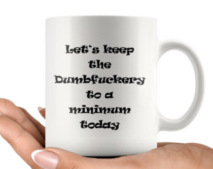 Let's keep the dumbfuckery to a minmum today 11 oz Mug