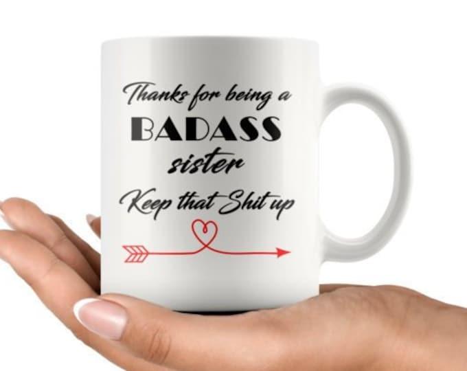 Badass sister, Keep that shit up 11 oz Coffee Mug