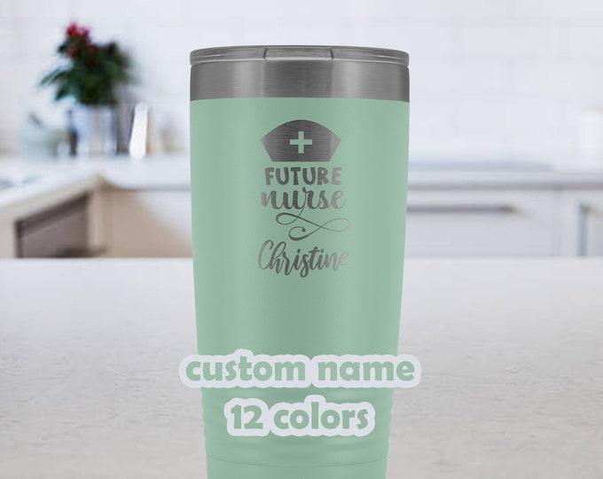 Future Nurse custom name Tumbler, Nurse Gift, Personalized Nurse Travel Mug, 20 oz Nurse Coffee Mug, Nurse Appreciation, Nurse Graduation