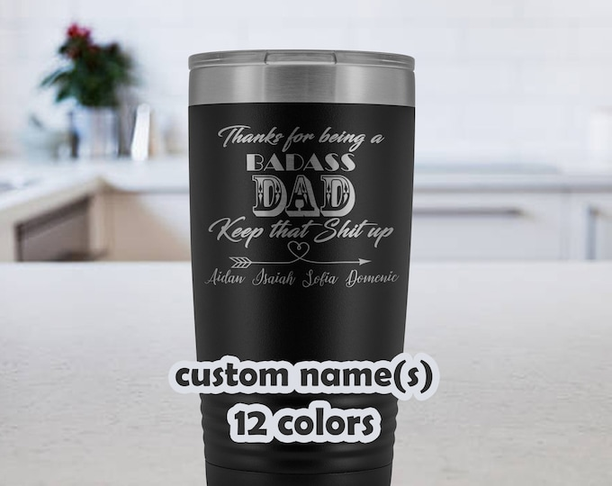 Badass Dad, Keep that shit up, custom name gift for father, 20oz Travel Mug for fathers, gift for daddy, dad tumbler, custom fathers day mug