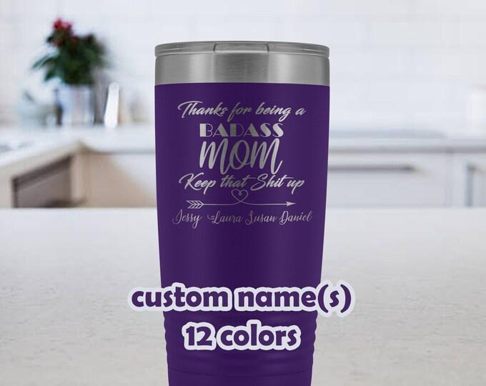 Badass Mom, Keep that shit up, custom name gift for mother, 20oz Travel Mug for mothers, gift for mom, mom tumbler, custom mothers day mug