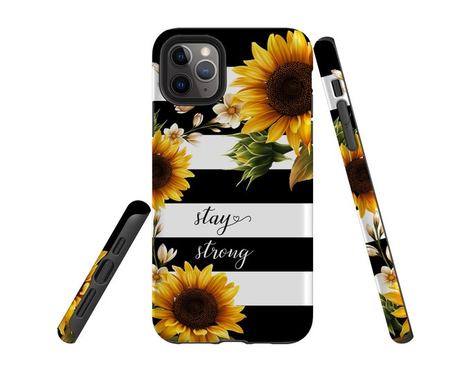 Stay Strong Inspirational iPhone 12 case, Sunflowers Black white stripes Samsung Galaxy S20, iPhone 11, iPhone 8, iPhone XR, Galaxy Note 20