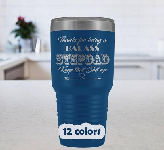 Badass Stepdad, Keep that shit up, gift for stepfather, 30oz Travel Mug for stepdads, stepdad tumbler, stepdad gift mug, stepdad fathers day