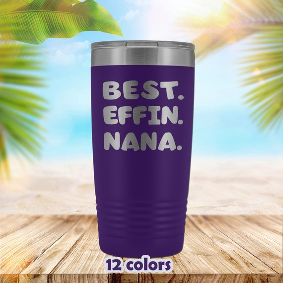 Nana Gift, Nana Mug, Best Effin Nana Tumbler, sassy grandmother travel mug, funny 20oz Tumbler, Granparents day gift, birthday gift Grandma