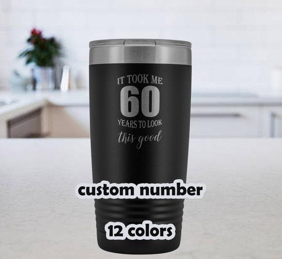60th Birthday Tumbler, 50th birthday Travel Mug, custom number, 20oz stainless steel, 70th birthday Mug, 40th birthday gift,It Took Me Years