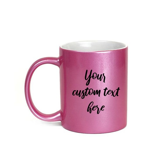 Pink Custom Coffee Mug, Personalized Coffee Mug, 11 oz Pink Coffee Mug, Coffee Mug Gift, Custom Mug, Design Your Own Mug, Metallic finish