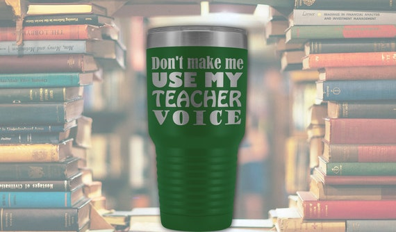 Don't make me use my teacher voice 30oz Travel Mug, back to school mug, teacher gift, teacher travel mug, teacher tumbler, teacher voice mug