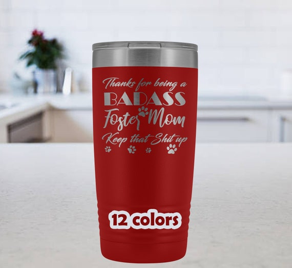 Foster Mom Tumbler, Badass Foster Mom, Foster Mom gift, 20oz Travel Mug, adopted pet, foster mom mug, pet lovers gift, animal lovers tumbler