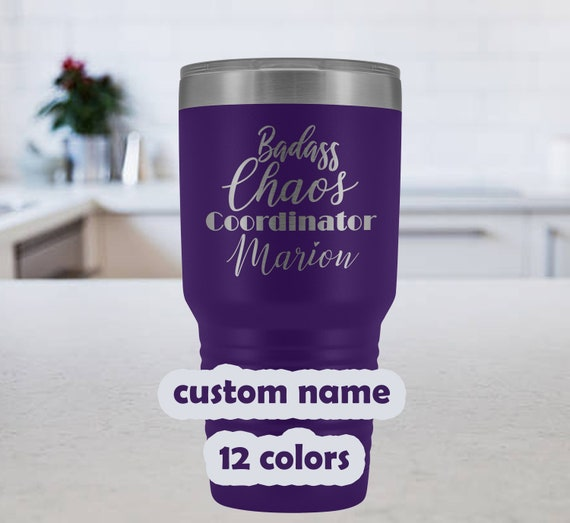 Badass Chaos Coordinator Tumbler, custom name 30oz Travel mug, Wedding Planner gift, Event Planner Tumbler, custom mug for mom, laser etched