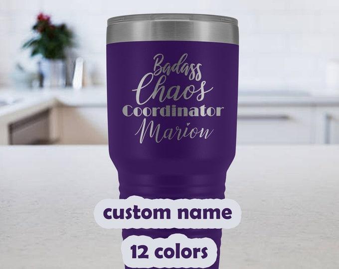 Badass Chaos Coordinator Tumbler, custom name 30oz Travel mug, Wedding Planner gift, Event Planner Tumbler, custom mug for mom, laser etched