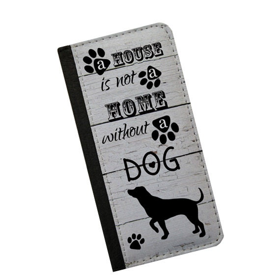 A house is not a home without a dog Samsung Galaxy Note 4 case iPhone 6s case Galaxy S4 Samsung Galaxy S6 iPhone 6s plus flip case Galaxy S5
